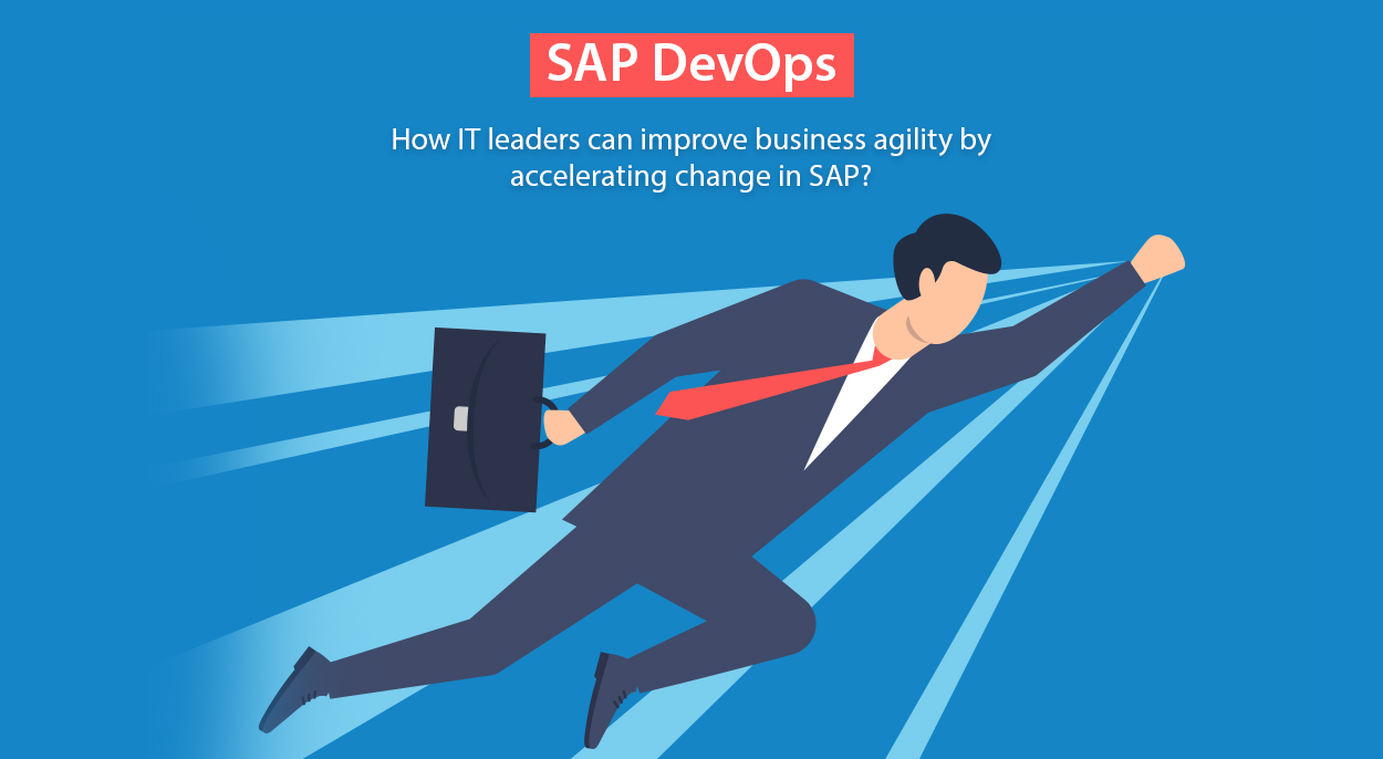 How IT leaders can improve business agility by accelerating change in SAP?